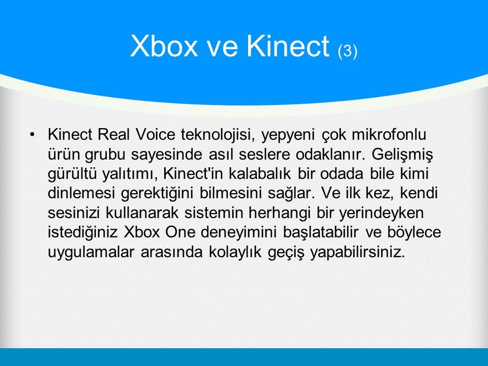 Xbox ve Kinect (3) Kinect Real Voice teknolojisi, yepyeni çok mikrofonlu ürün grubu sayesinde asıl seslere odaklanır. Gelişmiş gürültü yalıtımı, Kinec