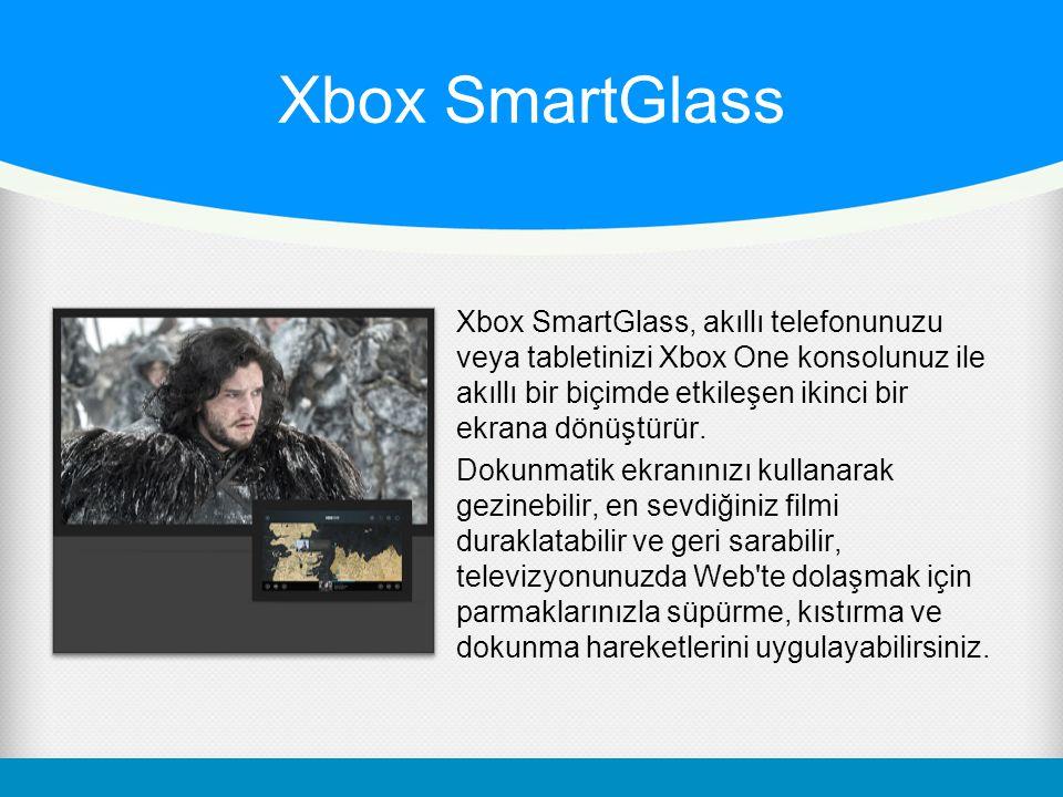 Xbox SmartGlass Xbox SmartGlass, akıllı telefonunuzu veya tabletinizi Xbox One konsolunuz ile akıllı bir biçimde etkileşen ikinci bir ekrana dönüştürü