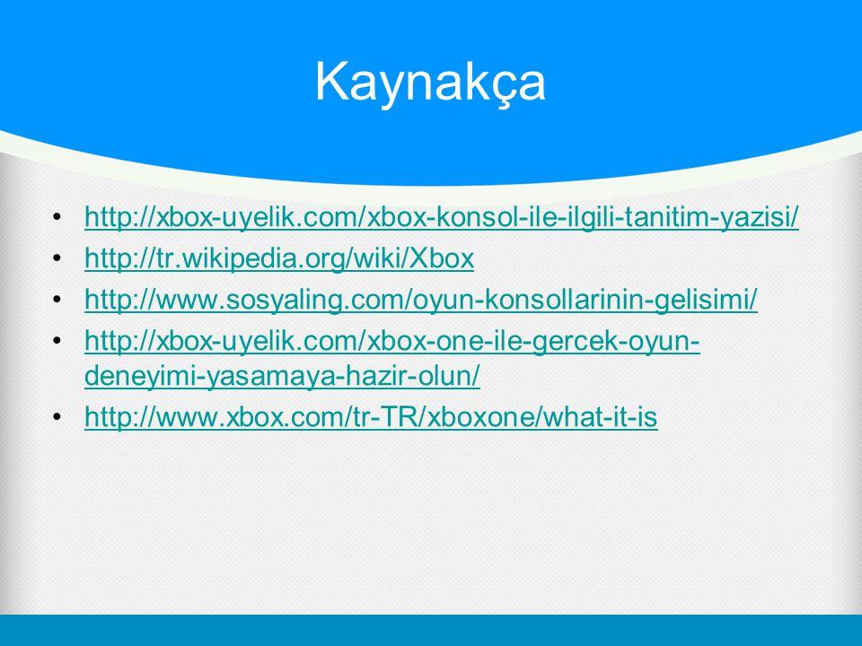Kaynakça http://xbox-uyelik.com/xbox-konsol-ile-ilgili-tanitim-yazisi/ http://tr.wikipedia.org/wiki/Xbox http://www.sosyaling.com/oyun-konsollarinin-g