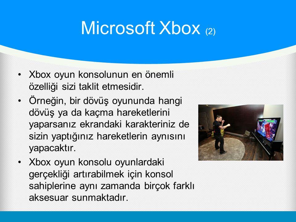 Microsoft Xbox (2) Xbox oyun konsolunun en önemli özelliği sizi taklit etmesidir. Örneğin, bir dövüş oyununda hangi dövüş ya da kaçma hareketlerini ya