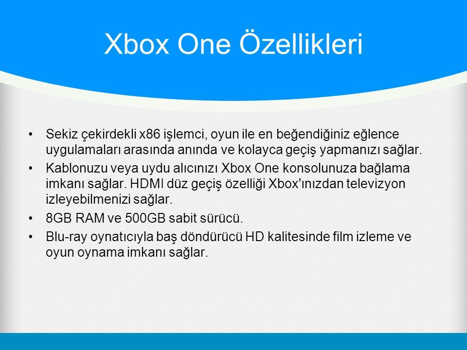 Xbox One Özellikleri Sekiz çekirdekli x86 işlemci, oyun ile en beğendiğiniz eğlence uygulamaları arasında anında ve kolayca geçiş yapmanızı sağlar. Ka