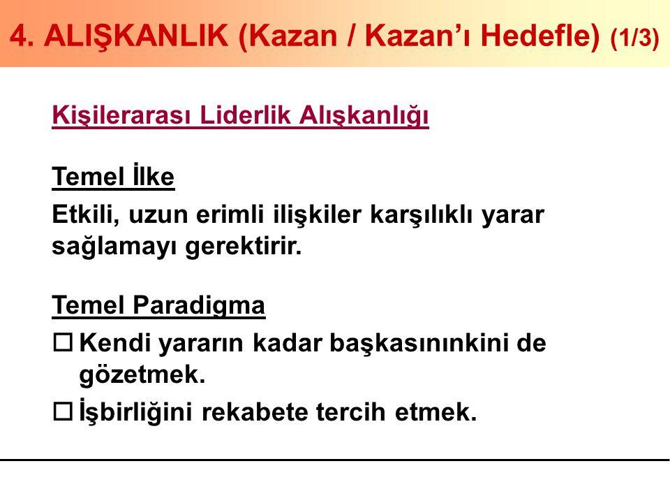 4. ALIŞKANLIK (Kazan / Kazan'ı Hedefle) (1/3) Kişilerarası Liderlik Alışkanlığı Temel İlke Etkili, uzun erimli ilişkiler karşılıklı yarar sağlamayı ge