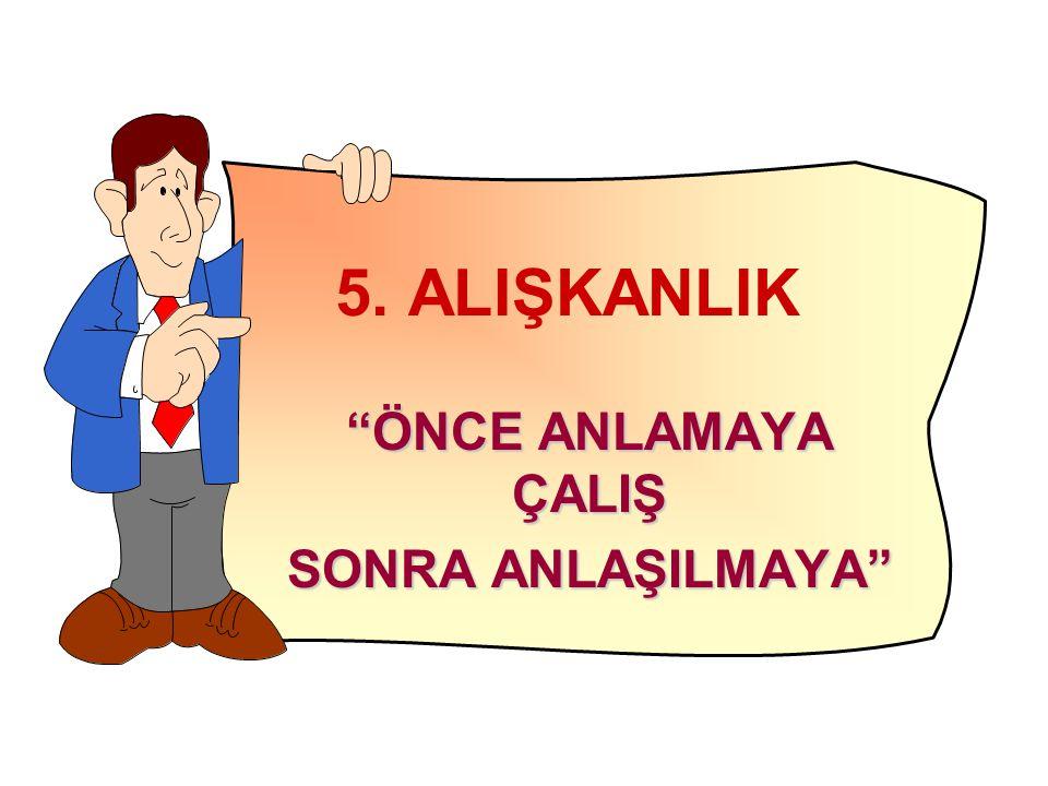 """5. ALIŞKANLIK """"ÖNCE ANLAMAYA ÇALIŞ SONRA ANLAŞILMAYA"""""""