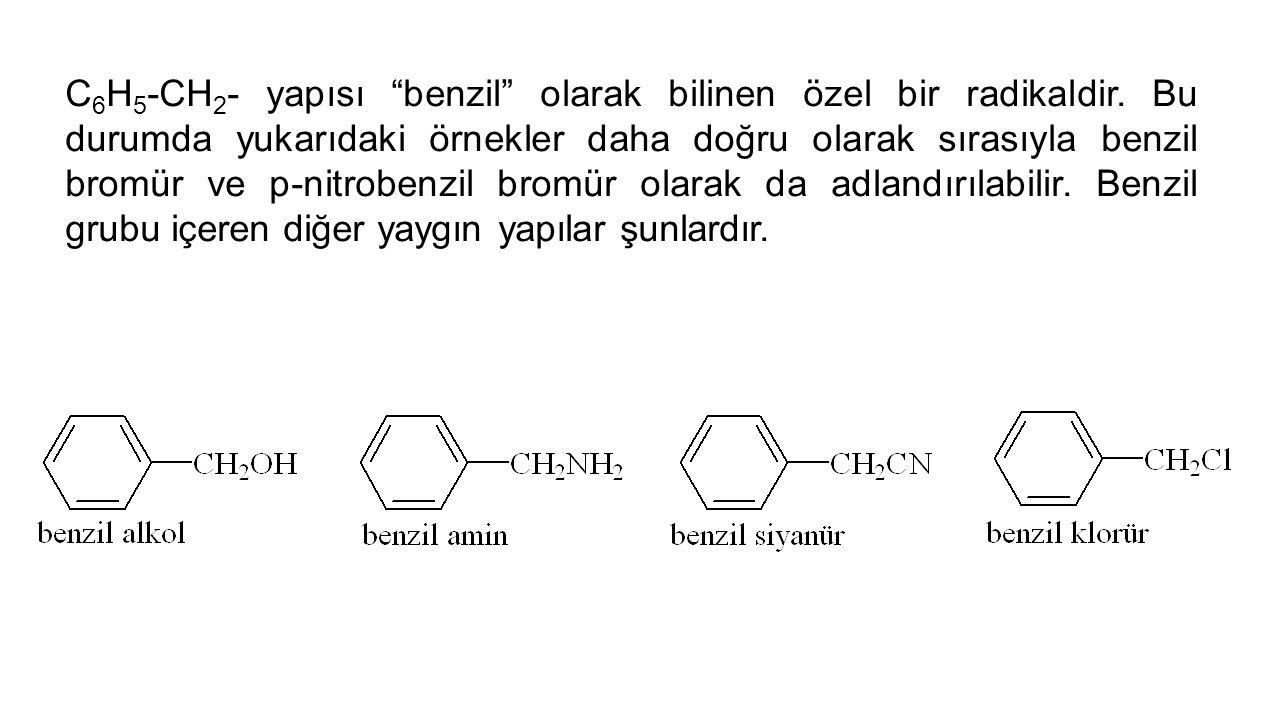 C 6 H 5 -CH 2 - yapısı benzil olarak bilinen özel bir radikaldir.