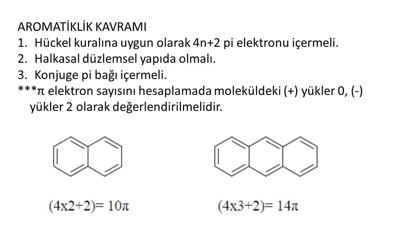 AROMATİKLİK KAVRAMI 1.Hückel kuralına uygun olarak 4n+2 pi elektronu içermeli.