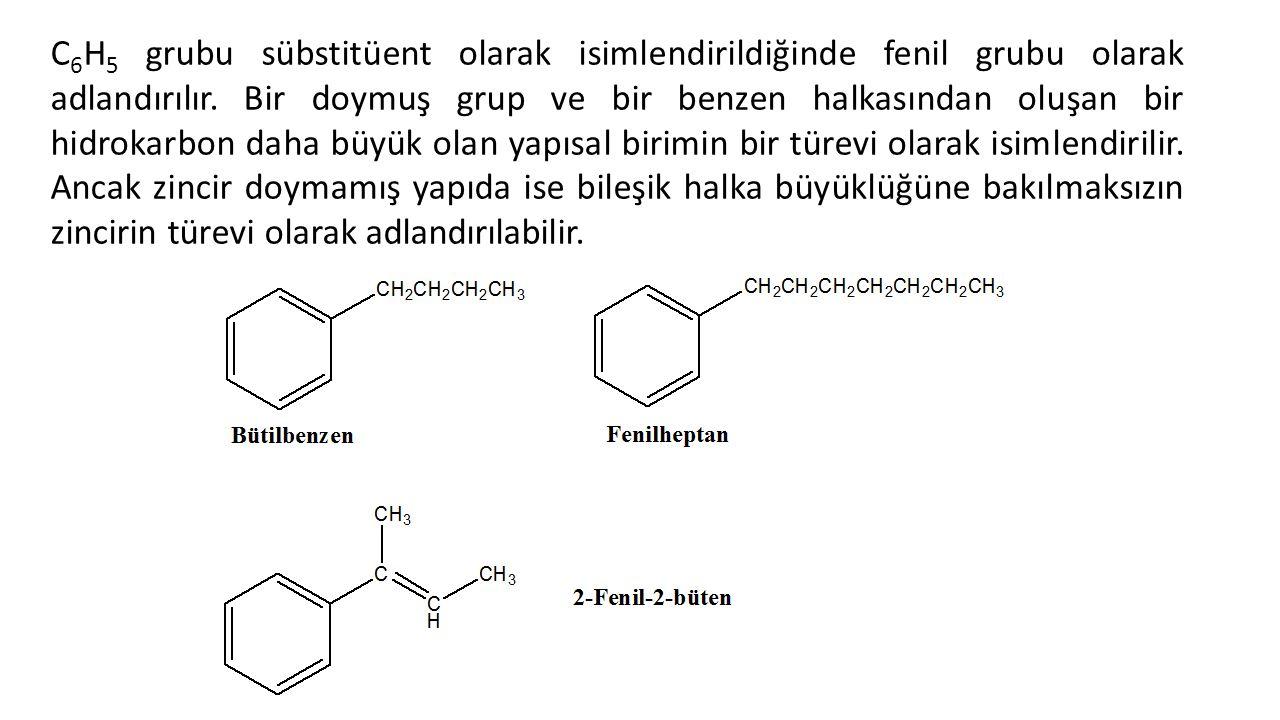 C 6 H 5 grubu sübstitüent olarak isimlendirildiğinde fenil grubu olarak adlandırılır.