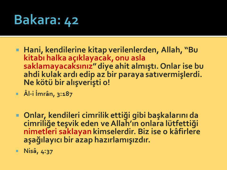 """ Hani, kendilerine kitap verilenlerden, Allah, """"Bu kitabı halka açıklayacak, onu asla saklamayacaksınız"""" diye ahit almıştı. Onlar ise bu ahdi kulak a"""