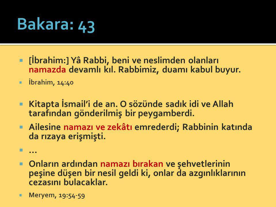  [İbrahim:] Yâ Rabbi, beni ve neslimden olanları namazda devamlı kıl. Rabbimiz, duamı kabul buyur.  İbrahim, 14:40  Kitapta İsmail'i de an. O sözün