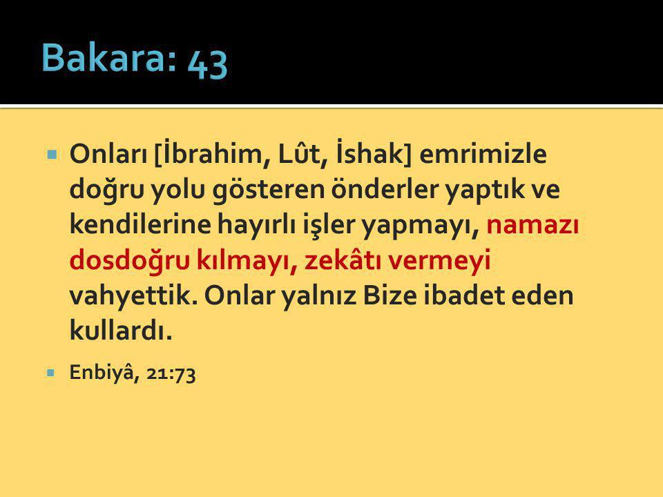  Onları [İbrahim, Lût, İshak] emrimizle doğru yolu gösteren önderler yaptık ve kendilerine hayırlı işler yapmayı, namazı dosdoğru kılmayı, zekâtı ver