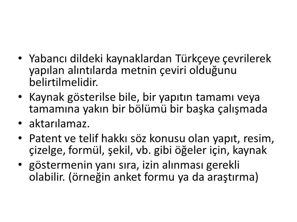 Yabancı dildeki kaynaklardan Türkçeye çevrilerek yapılan alıntılarda metnin çeviri olduğunu belirtilmelidir. Kaynak gösterilse bile, bir yapıtın tamam