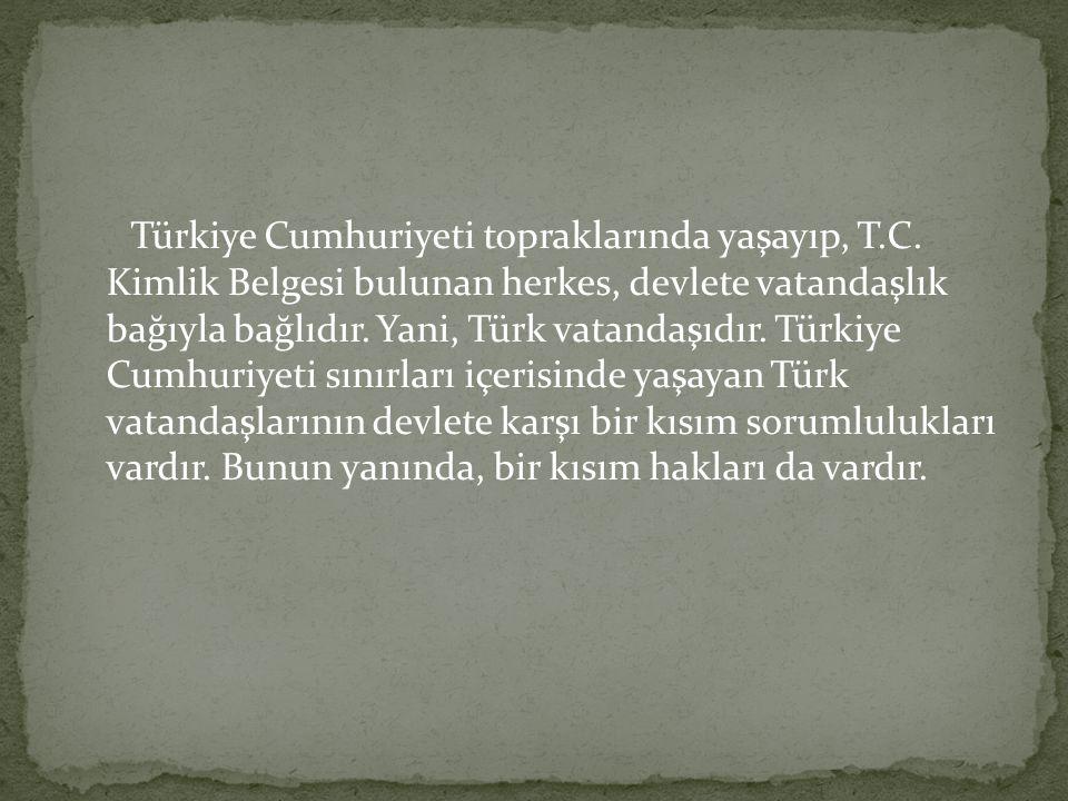 Türkiye Cumhuriyeti topraklarında yaşayıp, T.C.