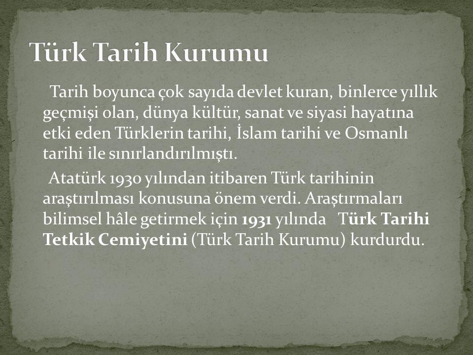 Tarih boyunca çok sayıda devlet kuran, binlerce yıllık geçmişi olan, dünya kültür, sanat ve siyasi hayatına etki eden Türklerin tarihi, İslam tarihi ve Osmanlı tarihi ile sınırlandırılmıştı.