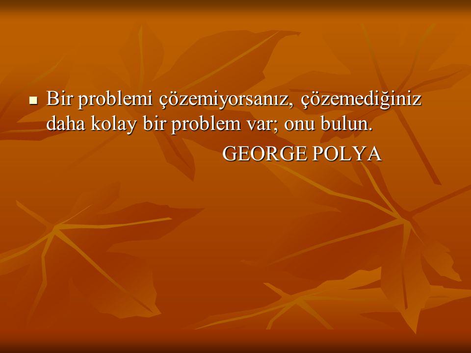 Bir problemi çözemiyorsanız, çözemediğiniz daha kolay bir problem var; onu bulun.