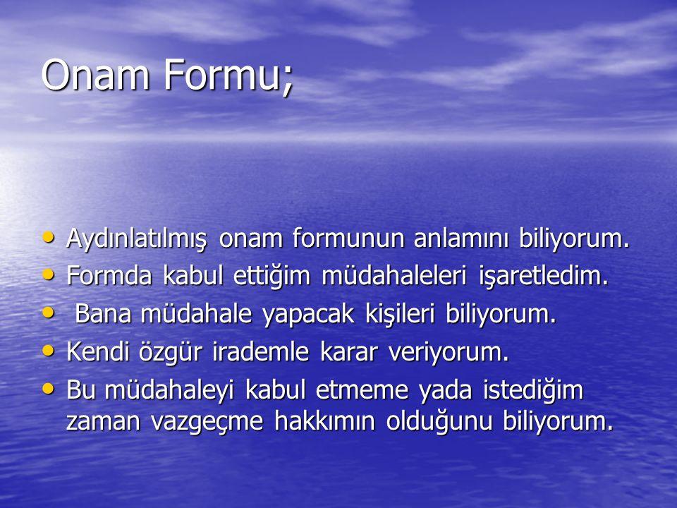 Onam Formu; Aydınlatılmış onam formunun anlamını biliyorum. Aydınlatılmış onam formunun anlamını biliyorum. Formda kabul ettiğim müdahaleleri işaretle