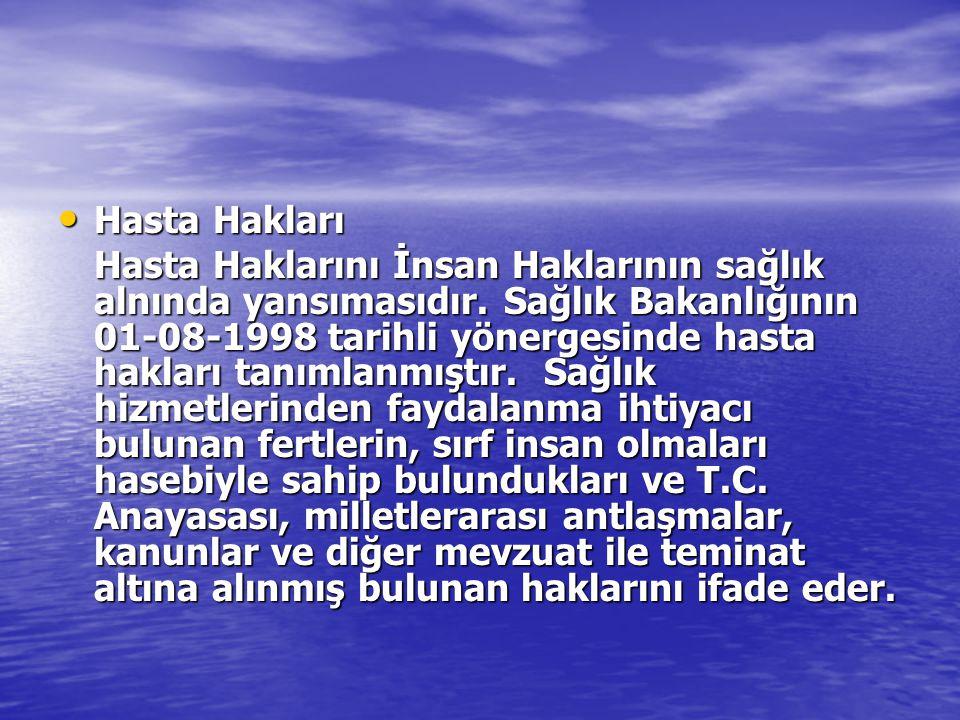 Hasta Hakları Hasta Hakları Hasta Haklarını İnsan Haklarının sağlık alnında yansımasıdır. Sağlık Bakanlığının 01-08-1998 tarihli yönergesinde hasta ha