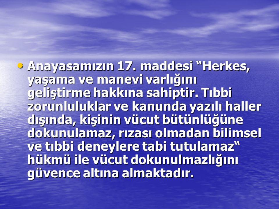 Anayasamızın 17.maddesi Herkes, yaşama ve manevi varlığını geliştirme hakkına sahiptir.