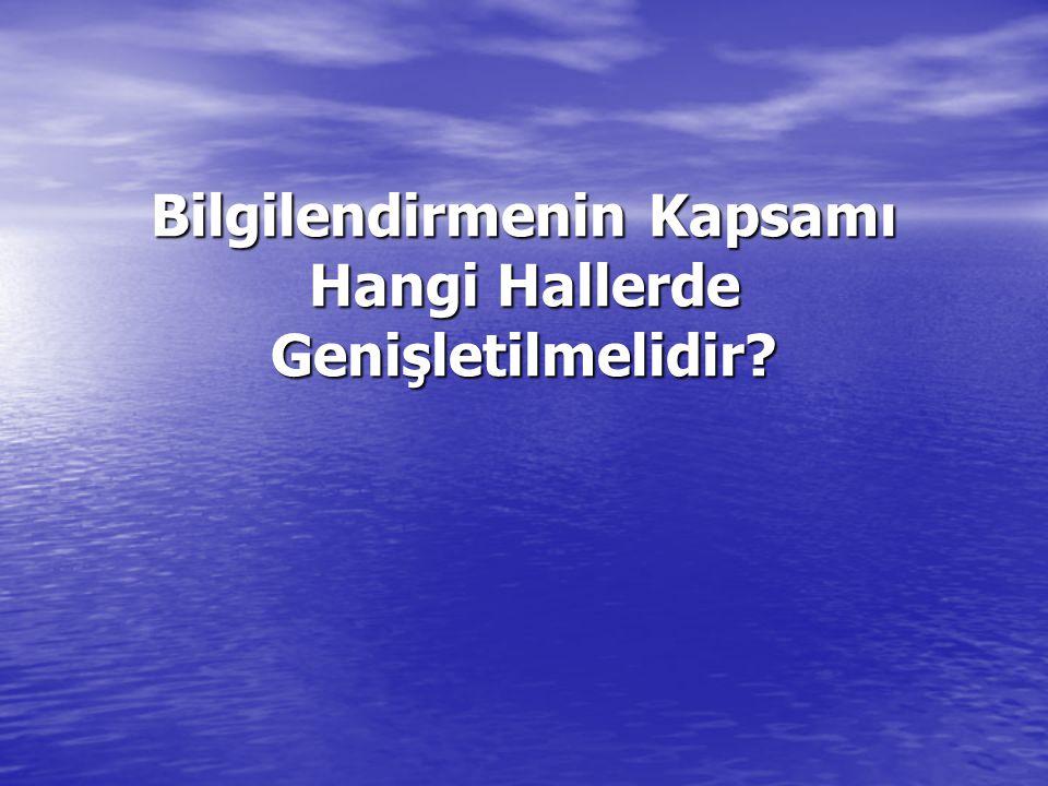 Bilgilendirmenin Kapsamı Hangi Hallerde Genişletilmelidir?