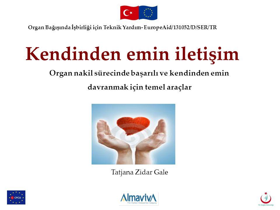 s name Position in Project Organ Bağışında İşbirliği için Teknik Yardım- EuropeAid/131052/D/SER/TR Kendinden emin iletişim Organ nakil sürecinde başarılı ve kendinden emin davranmak için temel araçlar Tatjana Zidar Gale