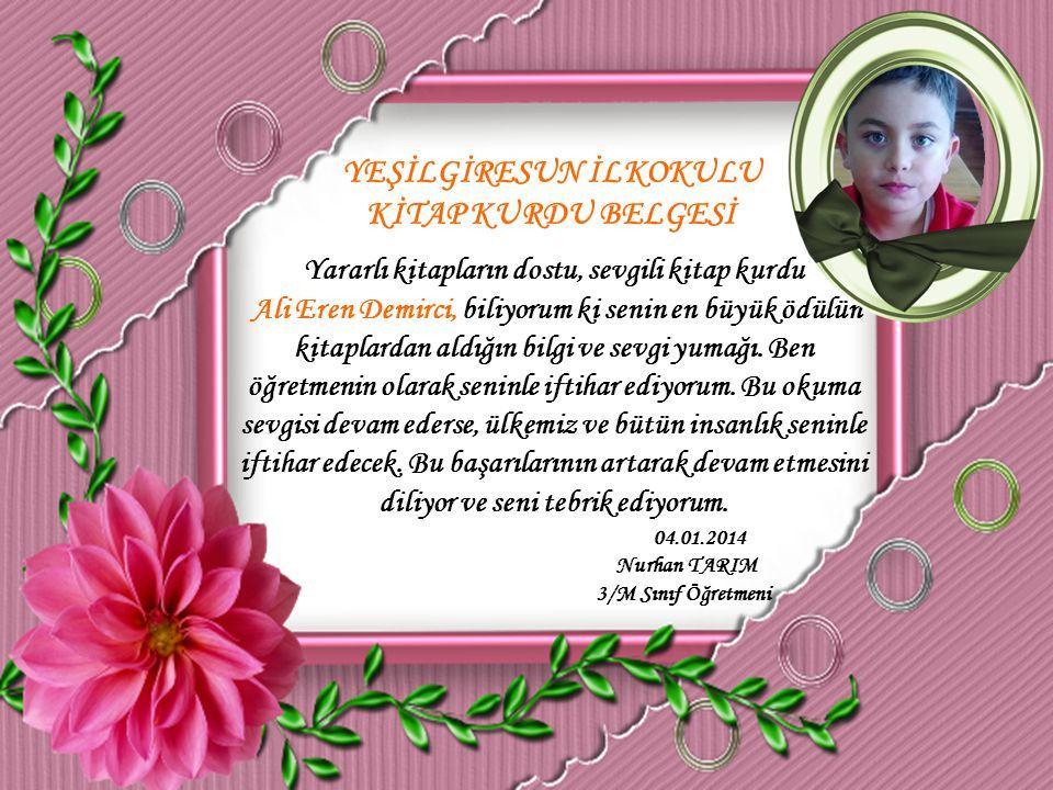 YEŞİLGİRESUN İLKOKULU KİTAP KURDU BELGESİ Yararlı kitapların dostu, sevgili kitap kurdu Ali Eren Demirci, biliyorum ki senin en büyük ödülün kitaplard