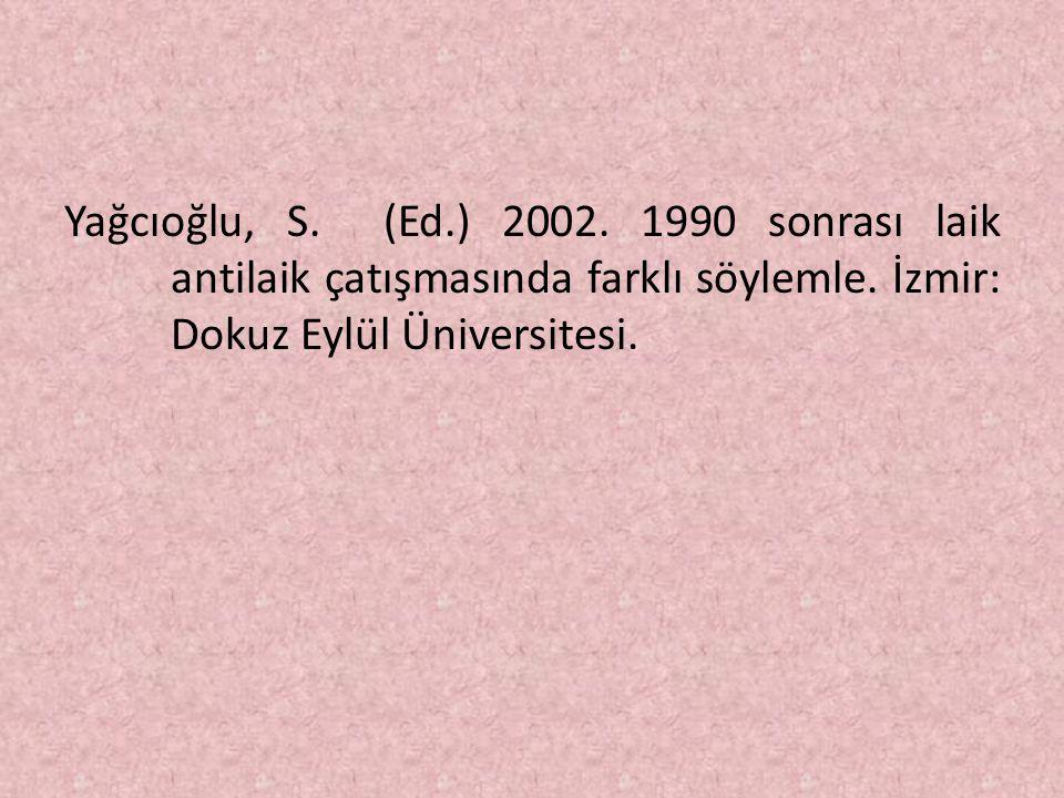 Yağcıoğlu, S. (Ed.) 2002. 1990 sonrası laik antilaik çatışmasında farklı söylemle. İzmir: Dokuz Eylül Üniversitesi.