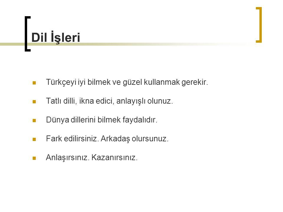 Türkçeyi iyi bilmek ve güzel kullanmak gerekir. Tatlı dilli, ikna edici, anlayışlı olunuz. Dünya dillerini bilmek faydalıdır. Fark edilirsiniz. Arkada