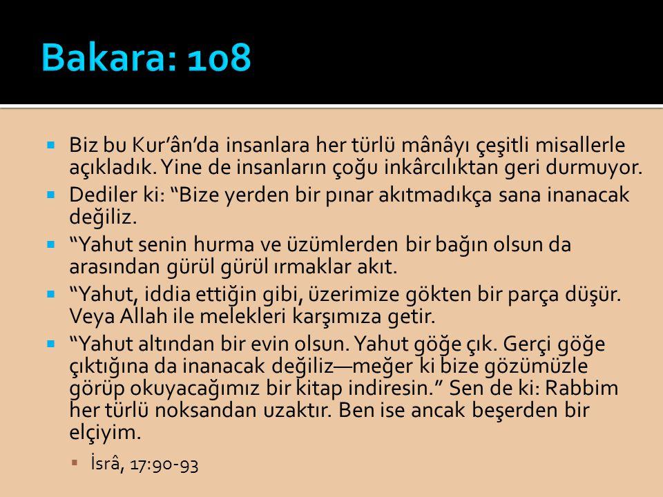 """ Biz bu Kur'ân'da insanlara her türlü mânâyı çeşitli misallerle açıkladık. Yine de insanların çoğu inkârcılıktan geri durmuyor.  Dediler ki: """"Bize y"""