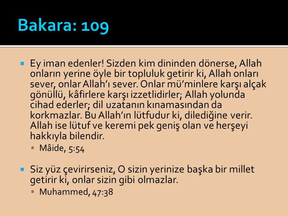  Ey iman edenler! Sizden kim dininden dönerse, Allah onların yerine öyle bir topluluk getirir ki, Allah onları sever, onlar Allah'ı sever. Onlar mü'm