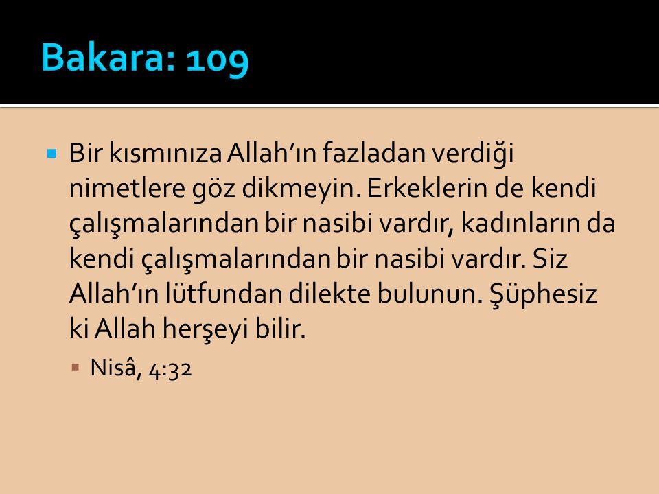  Bir kısmınıza Allah'ın fazladan verdiği nimetlere göz dikmeyin. Erkeklerin de kendi çalışmalarından bir nasibi vardır, kadınların da kendi çalışmala