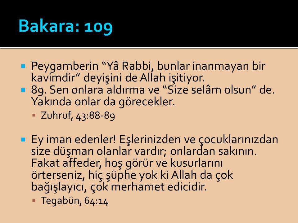 """ Peygamberin """"Yâ Rabbi, bunlar inanmayan bir kavimdir"""" deyişini de Allah işitiyor.  89. Sen onlara aldırma ve """"Size selâm olsun"""" de. Yakında onlar d"""