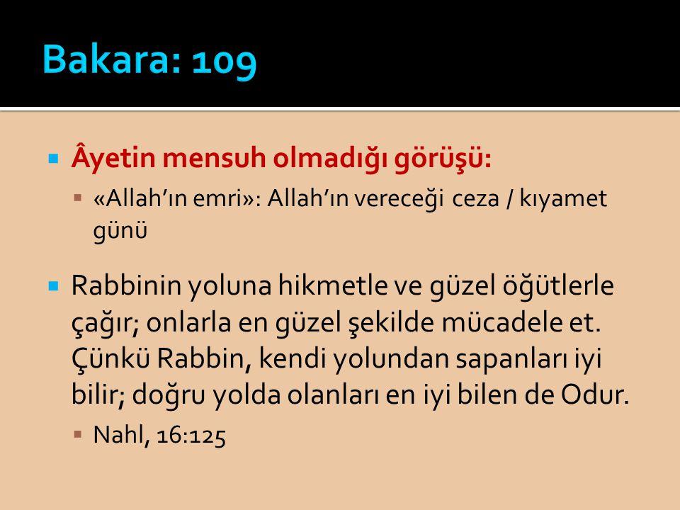 Âyetin mensuh olmadığı görüşü:  «Allah'ın emri»: Allah'ın vereceği ceza / kıyamet günü  Rabbinin yoluna hikmetle ve güzel öğütlerle çağır; onlarla