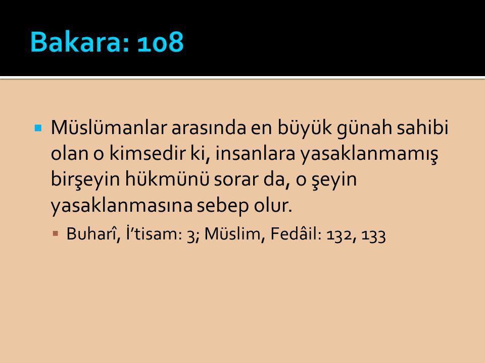  Müslümanlar arasında en büyük günah sahibi olan o kimsedir ki, insanlara yasaklanmamış birşeyin hükmünü sorar da, o şeyin yasaklanmasına sebep olur.