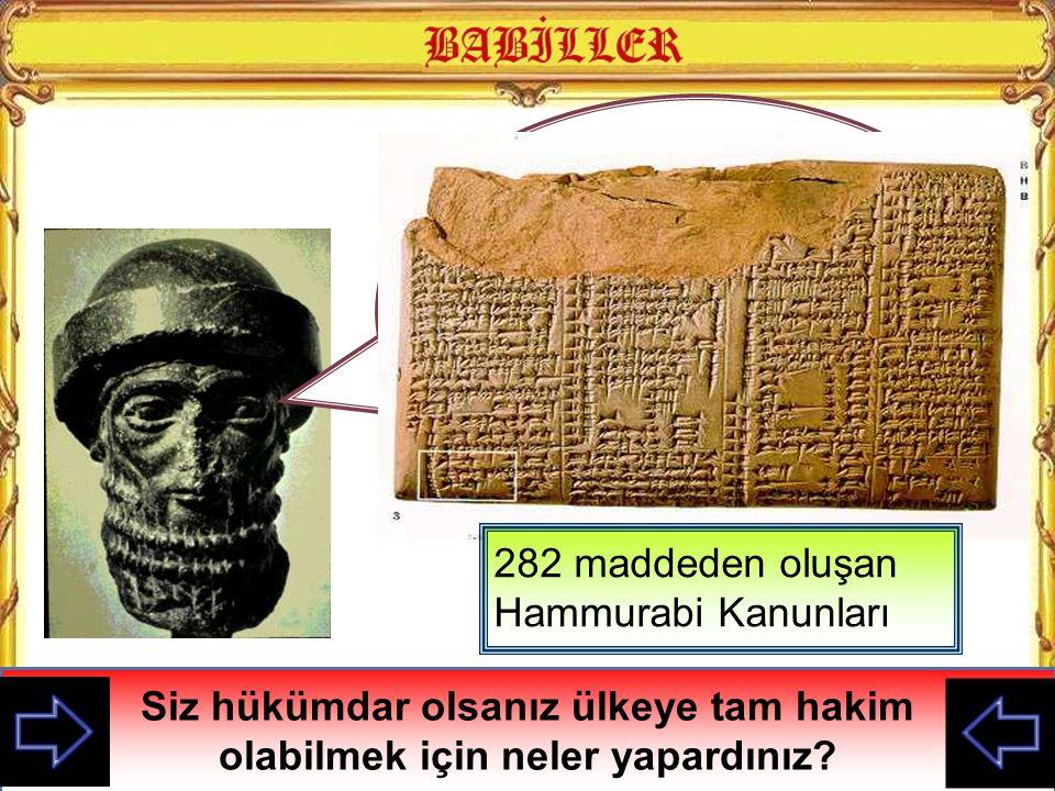 Ben Babil'lerin en önemli hükümdarı Hammurabi'yim Babillerin başkenti neresidir?