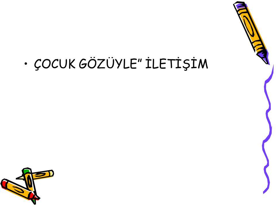 """ÇOCUK GÖZÜYLE"""" İLETİŞİM"""