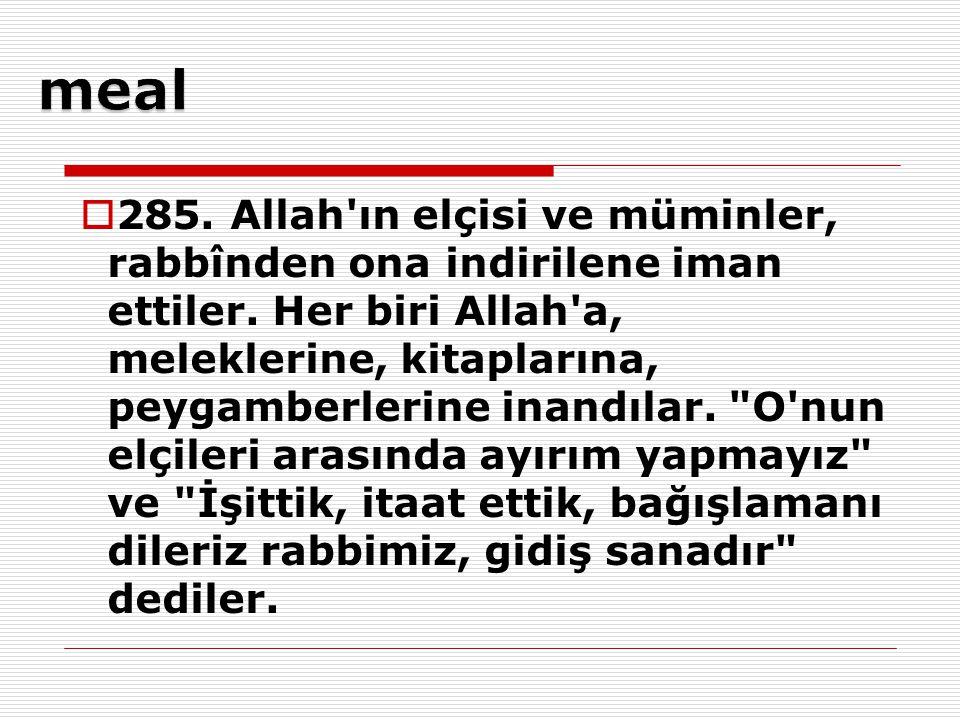  285.Allah ın elçisi ve müminler, rabbînden ona indirilene iman ettiler.