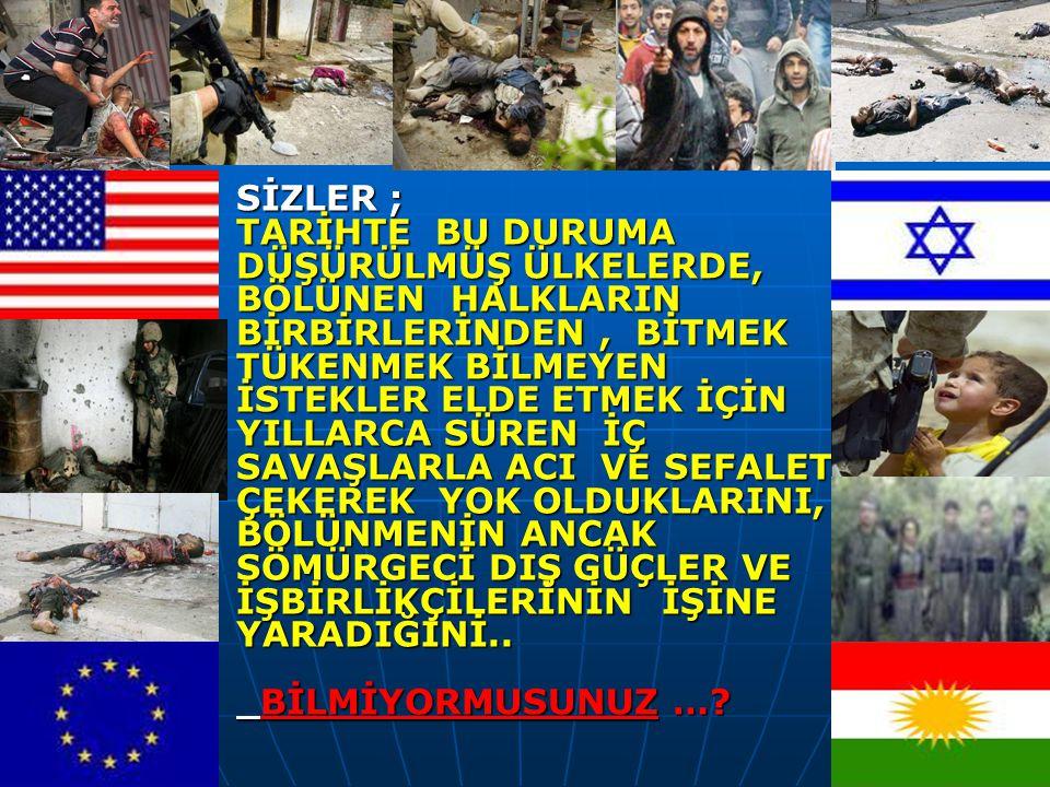 Bölünüp ve parçalanırsak, Türkiye'de bütün sorunların birdenbire bıçakla kesilircesine biteceğine inanıyor musunuz .