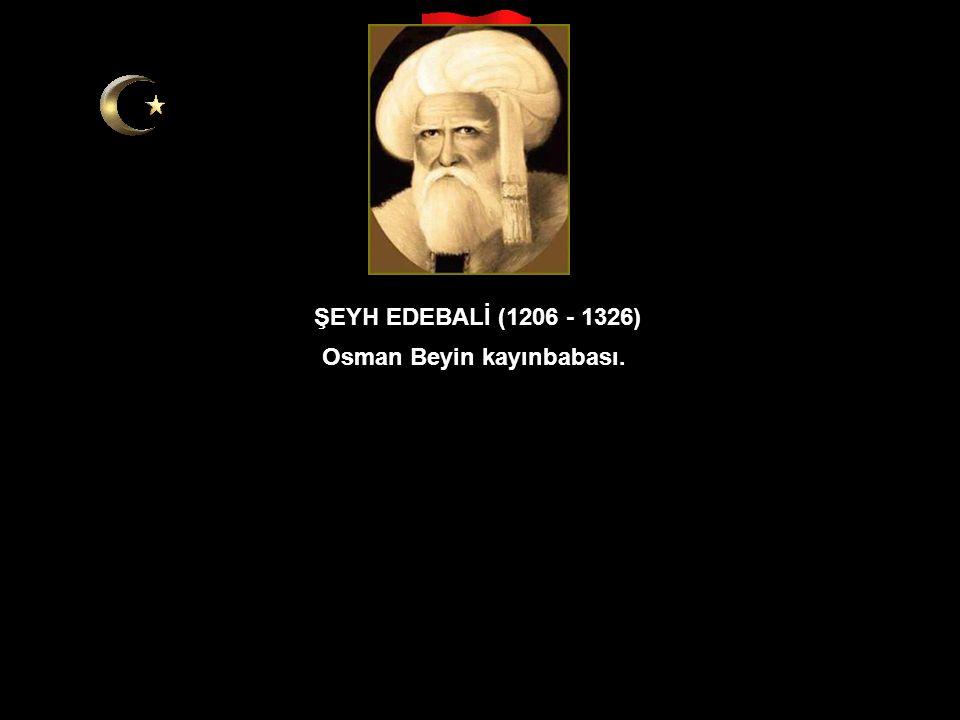 Ertuğrul Gazi oğlu.Osmanlı İmparatorluğunun kurucusu. OSMAN GAZİ (1258-1326) Sesli dinleyiniz!