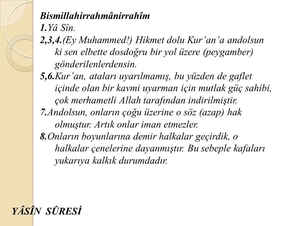 Bismillahirrahmânirrahîm 1.Yâ Sîn. 2,3,4.(Ey Muhammed!) Hikmet dolu Kur'an'a andolsun ki sen elbette dosdoğru bir yol üzere (peygamber) gönderilenlerd