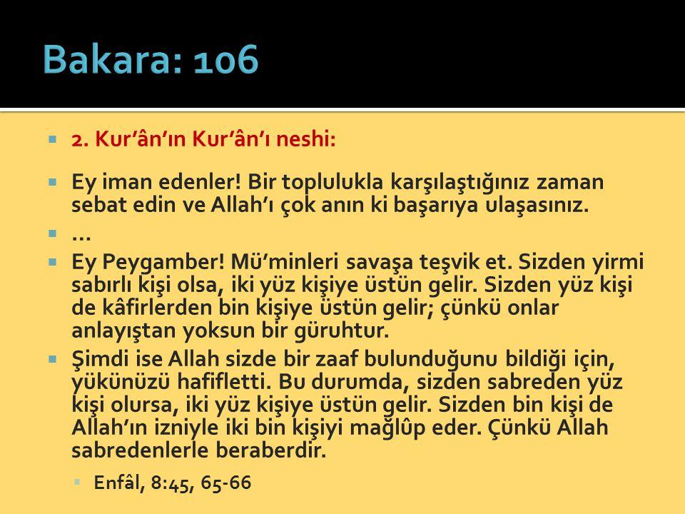  2. Kur'ân'ın Kur'ân'ı neshi:  Ey iman edenler.