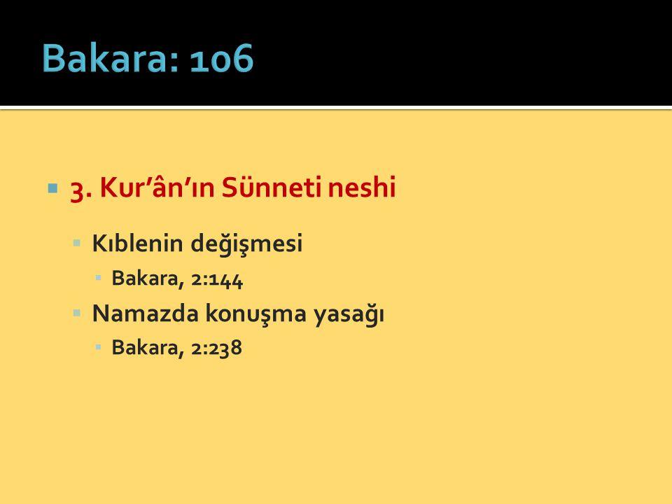  3. Kur'ân'ın Sünneti neshi  Kıblenin değişmesi ▪ Bakara, 2:144  Namazda konuşma yasağı ▪ Bakara, 2:238