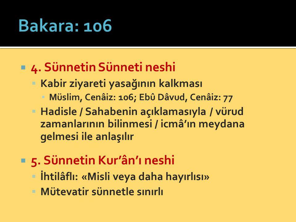  4. Sünnetin Sünneti neshi  Kabir ziyareti yasağının kalkması ▪ Müslim, Cenâiz: 106; Ebû Dâvud, Cenâiz: 77  Hadisle / Sahabenin açıklamasıyla / vür