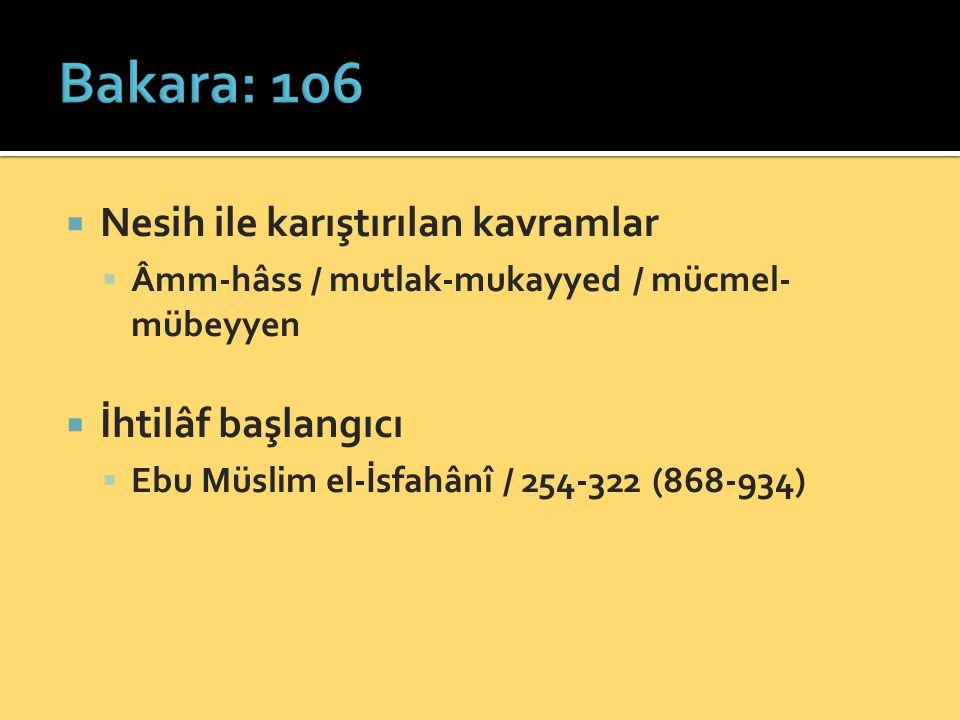  Nesih ile karıştırılan kavramlar  Âmm-hâss / mutlak-mukayyed / mücmel- mübeyyen  İhtilâf başlangıcı  Ebu Müslim el-İsfahânî / 254-322 (868-934)