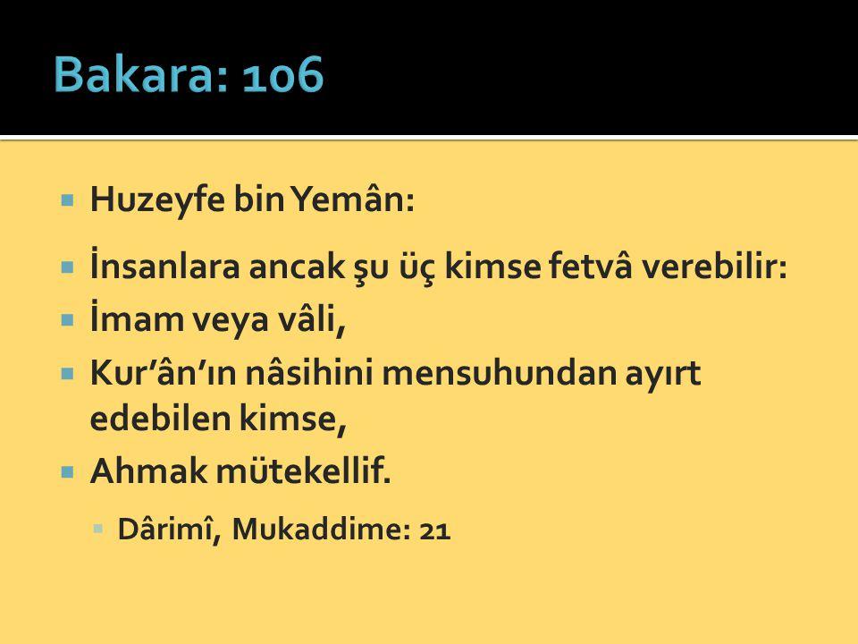  Huzeyfe bin Yemân:  İnsanlara ancak şu üç kimse fetvâ verebilir:  İmam veya vâli,  Kur'ân'ın nâsihini mensuhundan ayırt edebilen kimse,  Ahmak mütekellif.