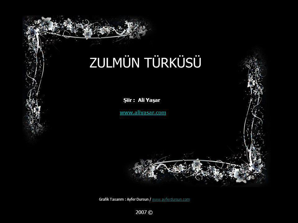 ZULMÜN TÜRKÜSÜ www.aliyasar.com Grafik Tasarım : Ayfer Dursun / www.ayferdursun.comwww.ayferdursun.com 2007 © Şiir : Ali Yaşar