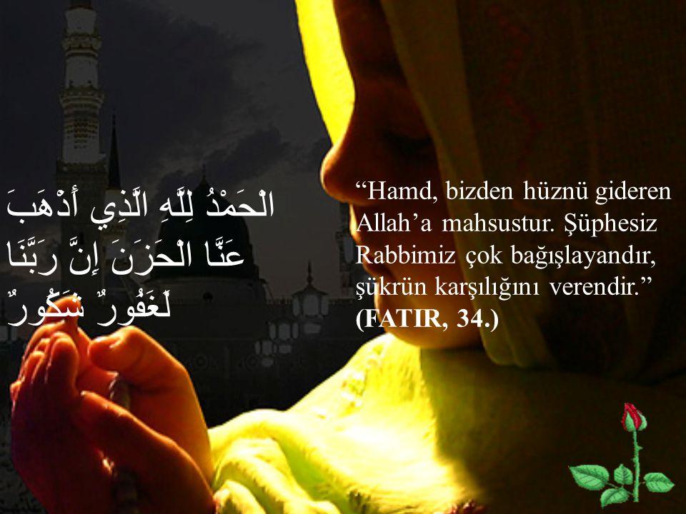"""الْحَمْدُ لِلَّهِ الَّذِي أَذْهَبَ عَنَّا الْحَزَنَ إِنَّ رَبَّنَا لَغَفُورٌ شَكُورٌ """"Hamd, bizden hüznü gideren Allah'a mahsustur. Şüphesiz Rabbimiz"""