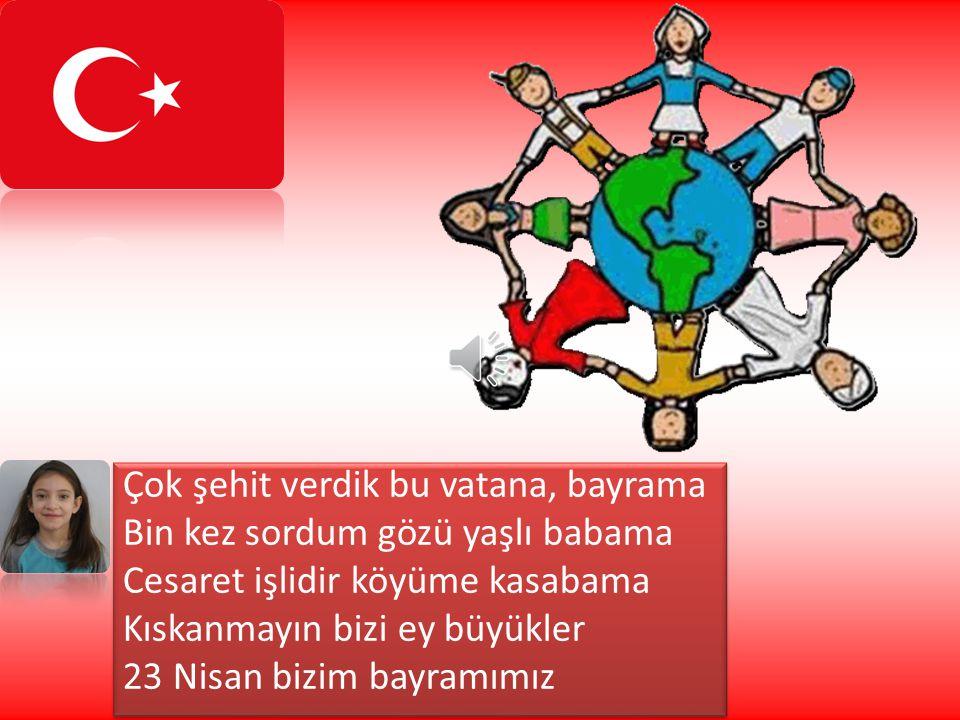 Açıldı Türkiye Büyük Millet Meclisi Yükseldi artık Türk'ün şanlı sesi Kaplıyor etrafı özgürlüğün nefesi Kıskanmayın bizi ey büyükler 23 Nisan bizim ba