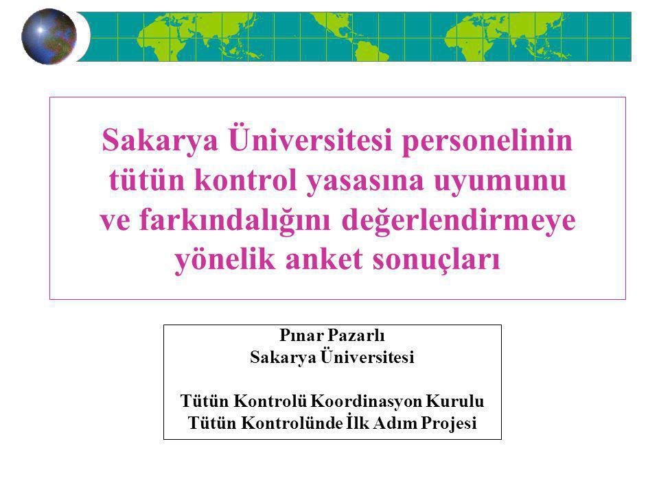 Sakarya Üniversitesi personelinin tütün kontrol yasasına uyumunu ve farkındalığını değerlendirmeye yönelik anket sonuçları Pınar Pazarlı Sakarya Üniversitesi Tütün Kontrolü Koordinasyon Kurulu Tütün Kontrolünde İlk Adım Projesi