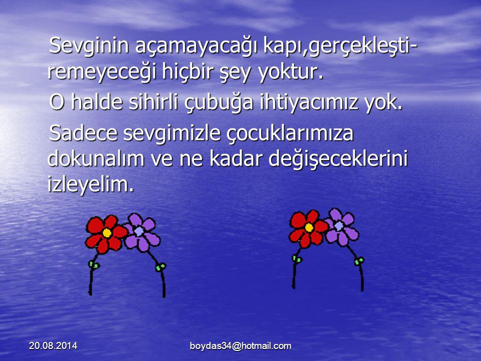 20.08.2014boydas34@hotmail.com Sevginin açamayacağı kapı,gerçekleşti- remeyeceği hiçbir şey yoktur. Sevginin açamayacağı kapı,gerçekleşti- remeyeceği