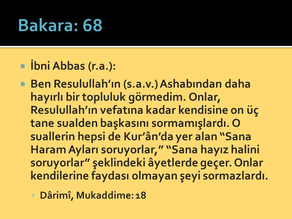  İbni Abbas (r.a.):  Ben Resulullah'ın (s.a.v.) Ashabından daha hayırlı bir topluluk görmedim. Onlar, Resulullah'ın vefatına kadar kendisine on üç t