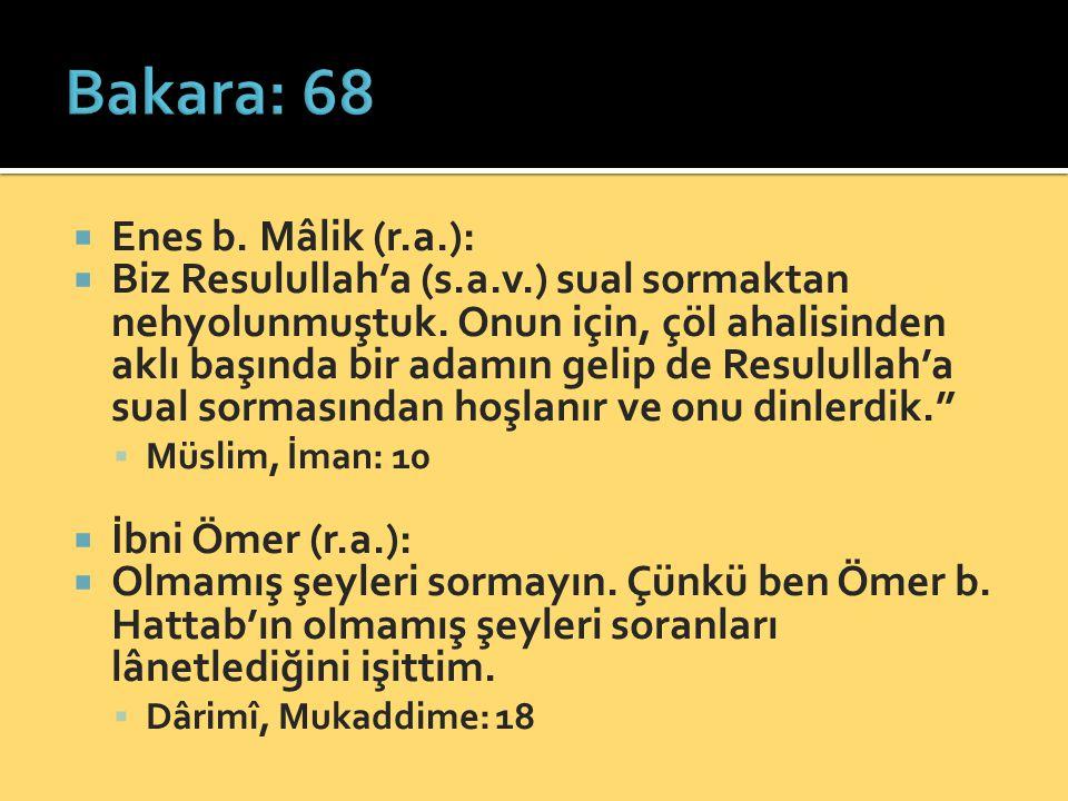  Enes b. Mâlik (r.a.):  Biz Resulullah'a (s.a.v.) sual sormaktan nehyolunmuştuk.