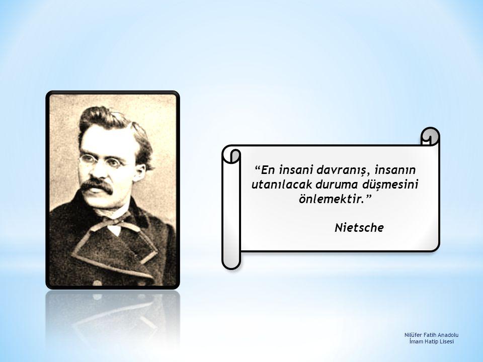 """""""En insani davranış, insanın utanılacak duruma düşmesini önlemektir."""" Nietsche Nilüfer Fatih Anadolu İmam Hatip Lisesi"""